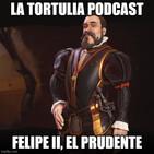 La Tortulia #204 – Felipe II, el prudente