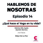 Hablemos de Nosotras 14 / ¿Qué hace el Yoga en tu vida?