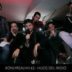 ONLYREALHH 63 - Hijos del Iridio (Con Green Valley & Metal Pesado) + sorteo