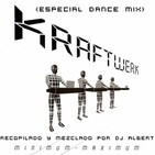 KRAFTWERK MINIMUM MAXIMUM (Especial Dance Mix) Recopilado y mezclado por DJ Albert