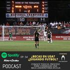 54- ¿Becas en USA? ¿Jugando Futbol?