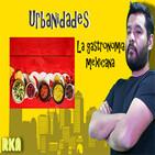 URBANIDADES: La gastronomía mexicana
