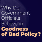 Daniel Klein: Why Do Government Officials Believe in Goodness of Bad Policy?