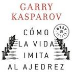 Braknt Books 2x29 Reseña Cómo la vida imita al ajedrez, de Garry Kasparov