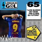 """Ep. #65 CANCHA NEUTRAL: """"Luis Suárez no tiene tan claro su futuro"""