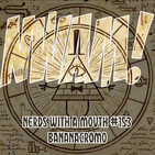 Nerds With a Mouth #153 - Bananacromo