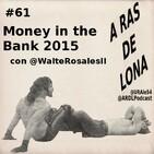 A Ras De Lona #61 - WWE Money in the Bank 2015