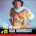 Ep 15: Heroes - Gus Rodríguez