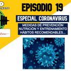 19: Especial Coronavirus, mi opinión y consejos preventivos varios