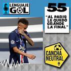 """Ep. #55 CANCHA NEUTRAL: """"A las estrellas del PSG les quedó grande la Final de la Champions"""