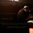 DEEP & SEXY PODCAST Tech sounds from the underground. February 2017