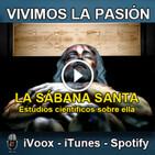 Vivimos la Pasión T3x11: La Sábana Santa, estudios científicos sobre ella