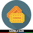 GAMELX 6x26 - Off Topic: Tertulia Cinéfila
