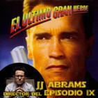 LODE 8x02 El Último Gran Héroe, Exp. Star Wars: JJ ABRAMS director del Episodio IX