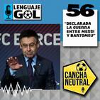 """Ep. #56 CANCHA NEUTRAL: """"Declarada la guerra entre Messi y Bartomeu"""