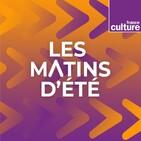 LES MATINS D'ETE, émission du vendredi 12 juillet 2019