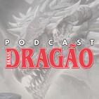 Podcast Dragão Brasil 66: Especial Lágrimas da Dragoa Rainha