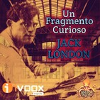 Un Fragmento Curioso (Jack London)   Primicia - Ficción sonora   Anticipación social