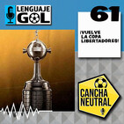 """Ep. #61 CANCHA NEUTRAL: """"Arranca ya la Copa Libertadores de América"""