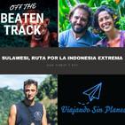 #124 OFF THE BEATEN TRACK - Sulawesi, ruta por la Indonesia extrema con @_moonpackers_