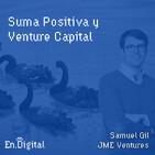 #147 – Suma Positiva y Venture Capital con Samuel Gil