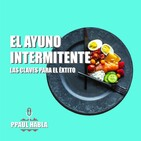 Podcast 4T #4 El Ayuno Voluntario Intermitente. Todas Las Claves.