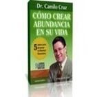 Cómo Crear Abundancia en su Vida - Dr. Camilo Cruz 1 de 4