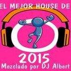 EL MEJOR HOUSE DE 2015 Mezclado por DJ Albert