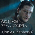 Los Archivos de la Ciudadela (17/06/2017): ¿Jon es Jaehaerys?