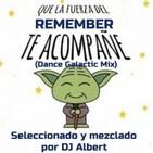 QUE LA FUERZA DEL REMEMBER TE ACOMPAÑE (Dance Galactic Mix) Seleccionado y mezclado por DJ Albert
