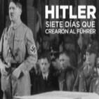 Hitler: siete días que crearon al Führer