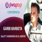 Salut y Harmonía en el Hábitat – Garbi Barbeta… Conferencia en el Festival Jiwapop