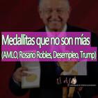El Ajo Medallitas que no son mías [AMLO, Rosario Robles, Trump, Desempleo]