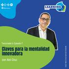 T2/E7 Claves de una mentalidad innovadora, con Alci Cruz