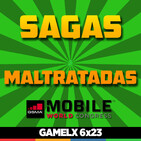 GAMELX 6x23 - Mobile World Congress + Sagas Maltratadas