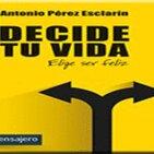 DECIDE TU VIDA. Elige ser feliz. Antonio Pérez Esclarín