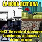 La Hora Retrona 4x03: Del comic al videojuego: Superheroes, antiheroes y de todo un poco