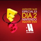 Antihype 3x39 Especial E3 2015 Dia 2: Nintendo, Square Enix