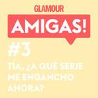 Glamour Amigas! #3: En un mundo post-Juego de Tronos, ¿a qué me engancho ahora? Con Paloma Rando.