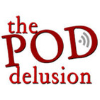 The Pod Delusion - Episode 115