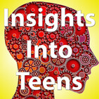 "Insights Into Teens: Episode 77 ""Burnout"""