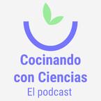Cocinando Con Ciencias, el podcast