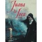 Historia de la célebre Reina de España Doña Juana
