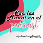 1x01: Con las Manos en el Podcast