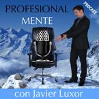 ProfesionalMENTE con Javier Luxor