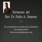 Sermones del Rev Dr Pablo A Jimenez