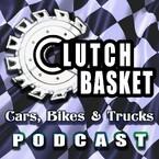 The Clutch Basket Cars, Bikes & Trucks Podcast