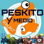 Peskito y Medio - Tu Podcast Friki