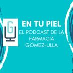 En tu Piel: El Podcast de Farmacia Gómez-Ulla
