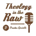 Theology in the Raw - Preston Sprinkle